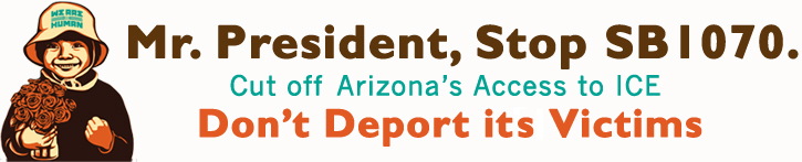 Mr. President, Stop SB1070, Don't Deport its Victims.