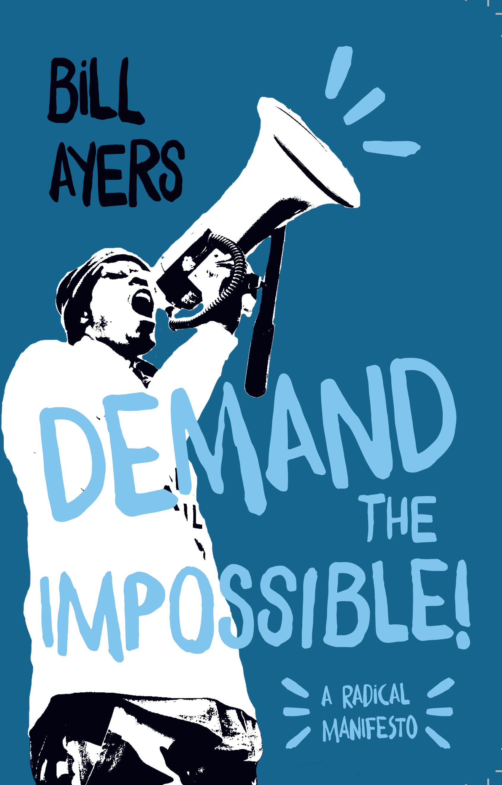 Bill Ayers - Demand the Impossible! A Radical Manifesto