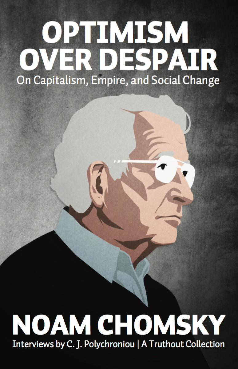 Optimism Over Despair: Noam Chomsky On Capitalism, Empire, and Social Change