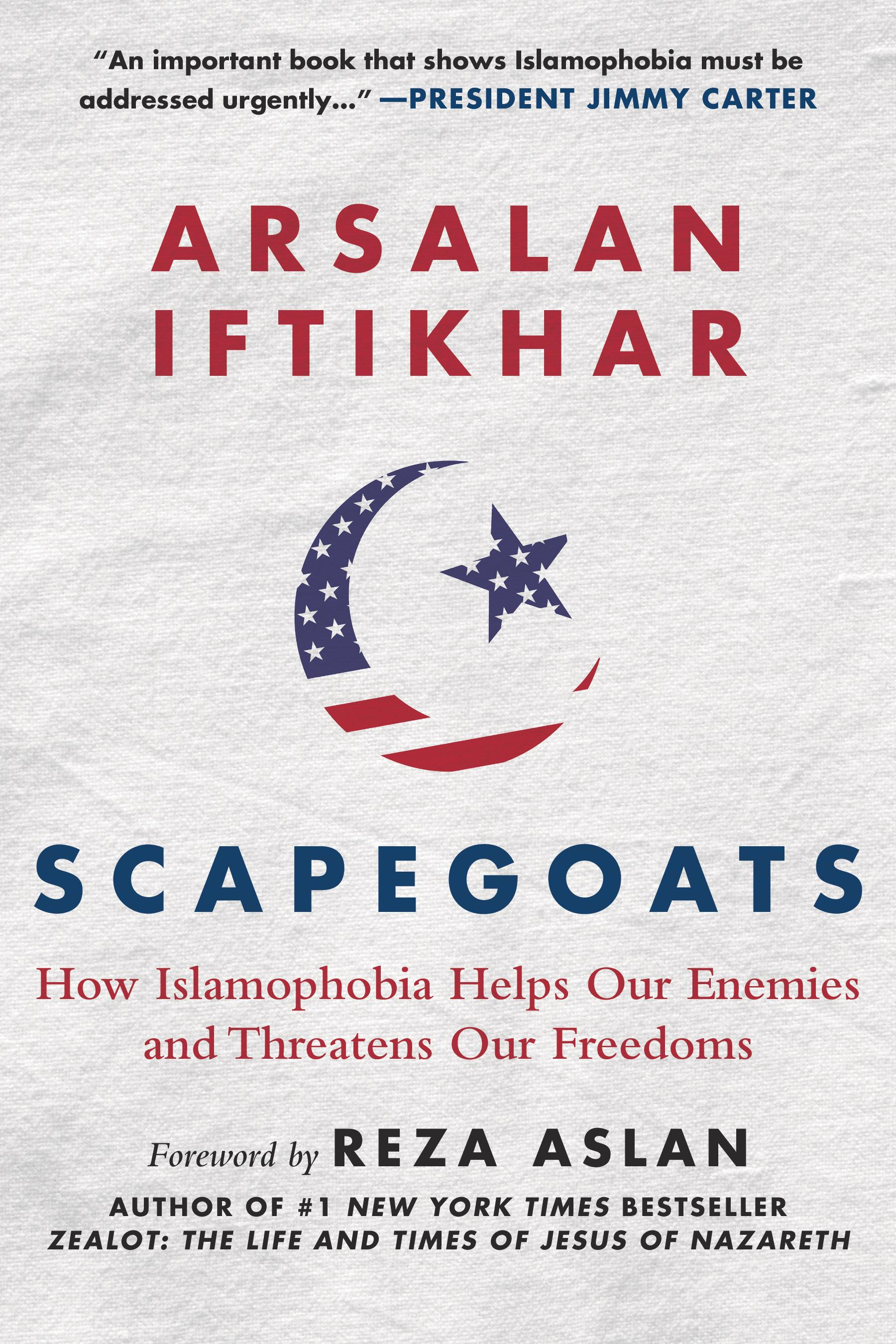 Scapegoats: How Islamophobia Helps Our Enemies and Threatens Our Freedoms