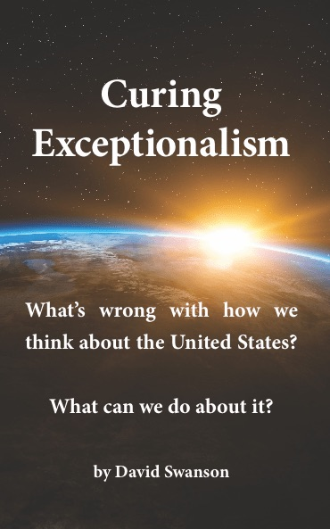 Curing Exceptionalism: What's Wrong with How We Think about the United States? What Can We Do about It?