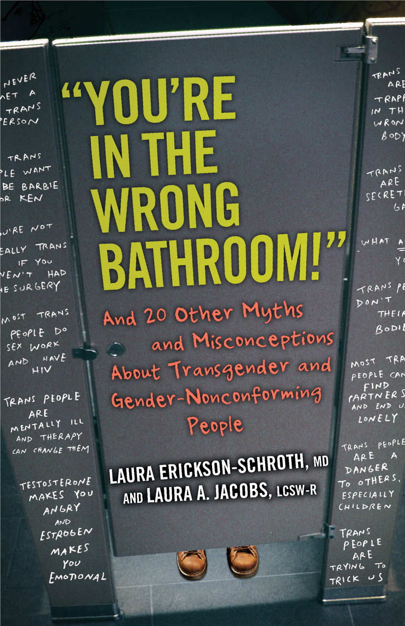 You're in the Wrong Bathroom! And 20 Other Myths and Misconceptions About Transgender and Gender-Nonconforming People
